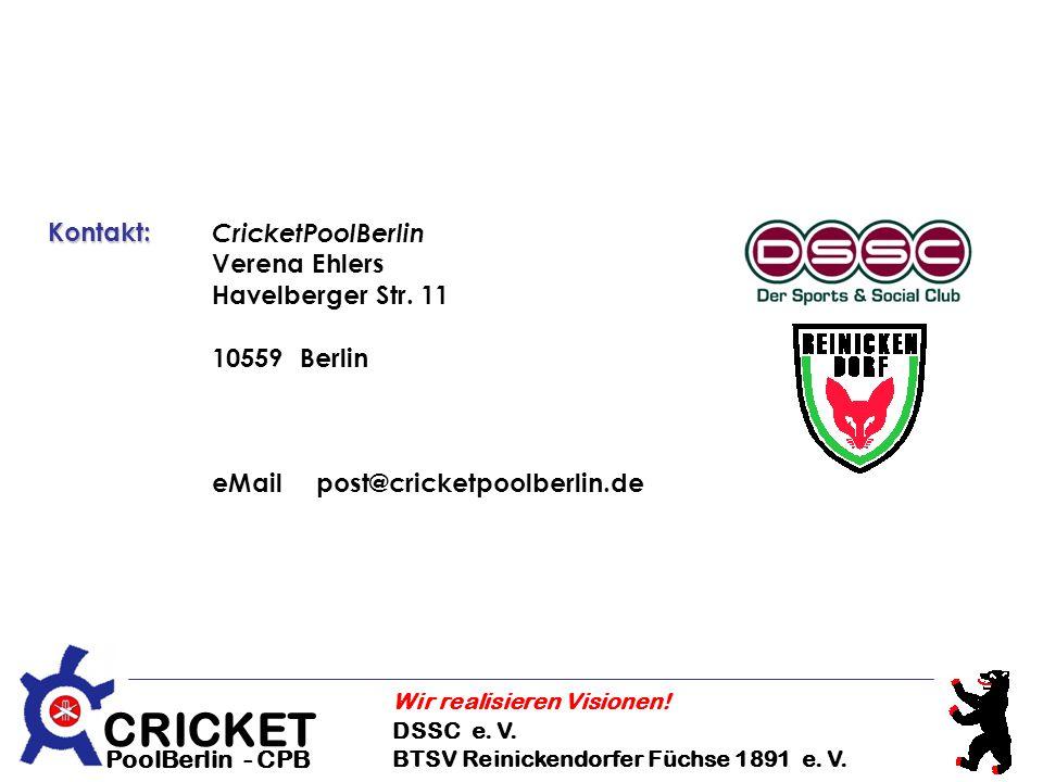 CRICKET DSSC e. V. BTSV Reinickendorfer Füchse 1891 e. V. Wir realisieren Visionen! PoolBerlin - CPB Kontakt: CricketPoolBerlin Verena Ehlers Havelber