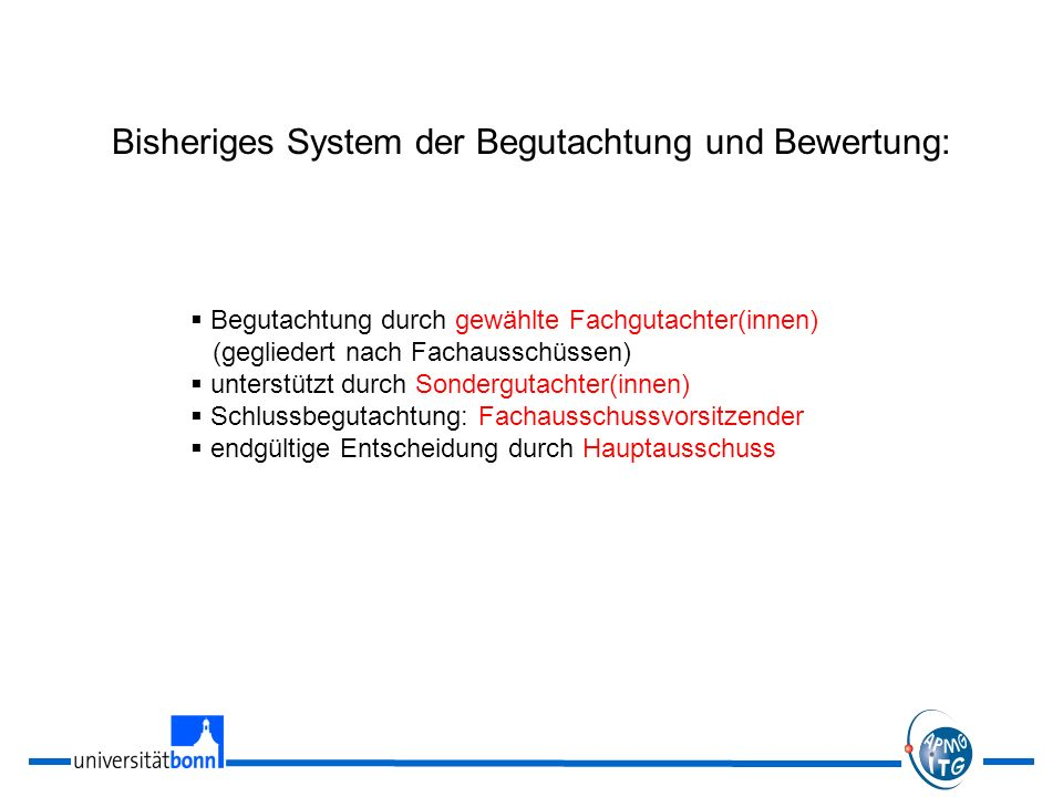 Bisheriges System der Begutachtung und Bewertung: Begutachtung durch gewählte Fachgutachter(innen) (gegliedert nach Fachausschüssen) unterstützt durch