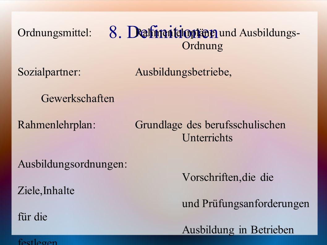 8. Definitionen Ordnungsmittel:Rahmenlehrpläne und Ausbildungs- Ordnung Sozialpartner:Ausbildungsbetriebe, Gewerkschaften Rahmenlehrplan:Grundlage des