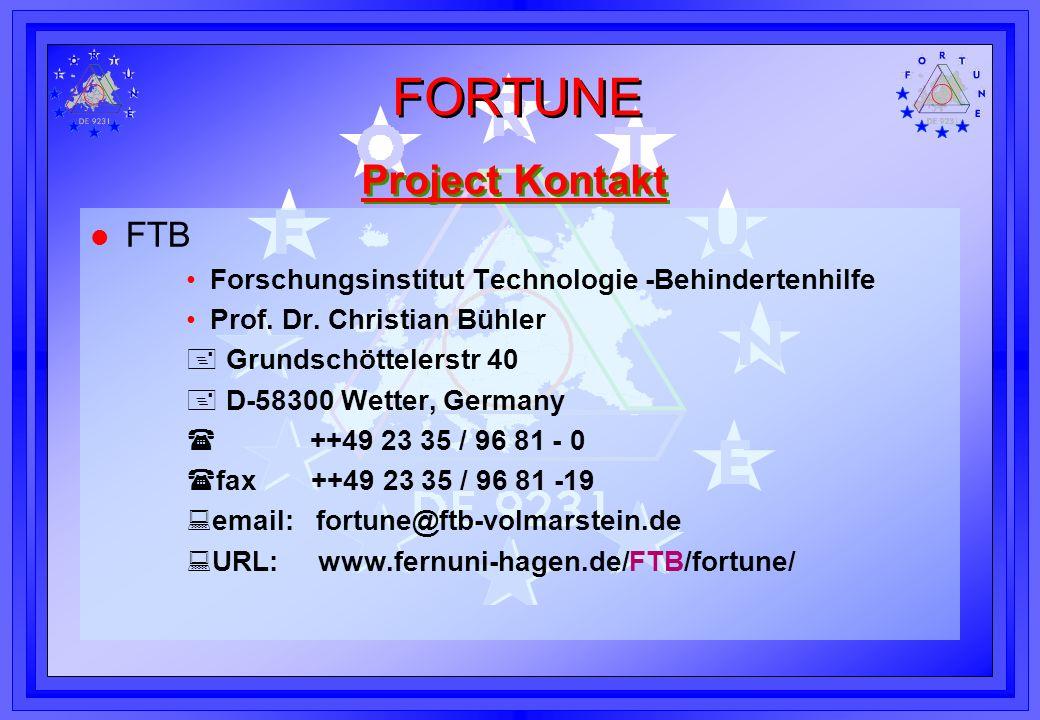FORTUNE Project Kontakt l FTB Forschungsinstitut Technologie -Behindertenhilfe Prof. Dr. Christian Bühler Grundschöttelerstr 40 D-58300 Wetter, German
