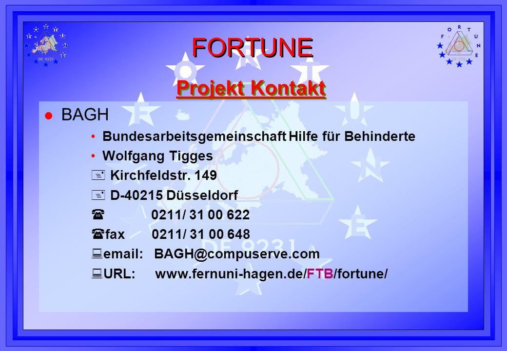 FORTUNE Projekt Kontakt l BAGH Bundesarbeitsgemeinschaft Hilfe für Behinderte Wolfgang Tigges Kirchfeldstr. 149 D-40215 Düsseldorf 0211/ 31 00 622 fax