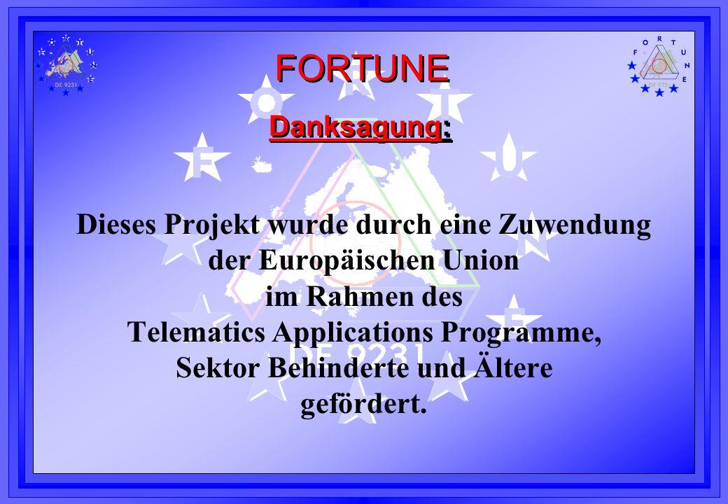 FORTUNE Danksagung: Dieses Projekt wurde durch eine Zuwendung der Europäischen Union im Rahmen des Telematics Applications Programme, Sektor Behindert
