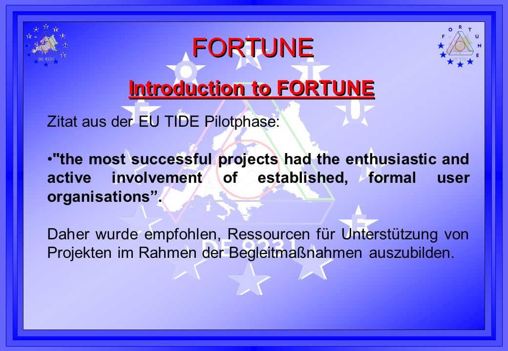 FORTUNE Introduction to FORTUNE Zitat aus der EU TIDE Pilotphase: