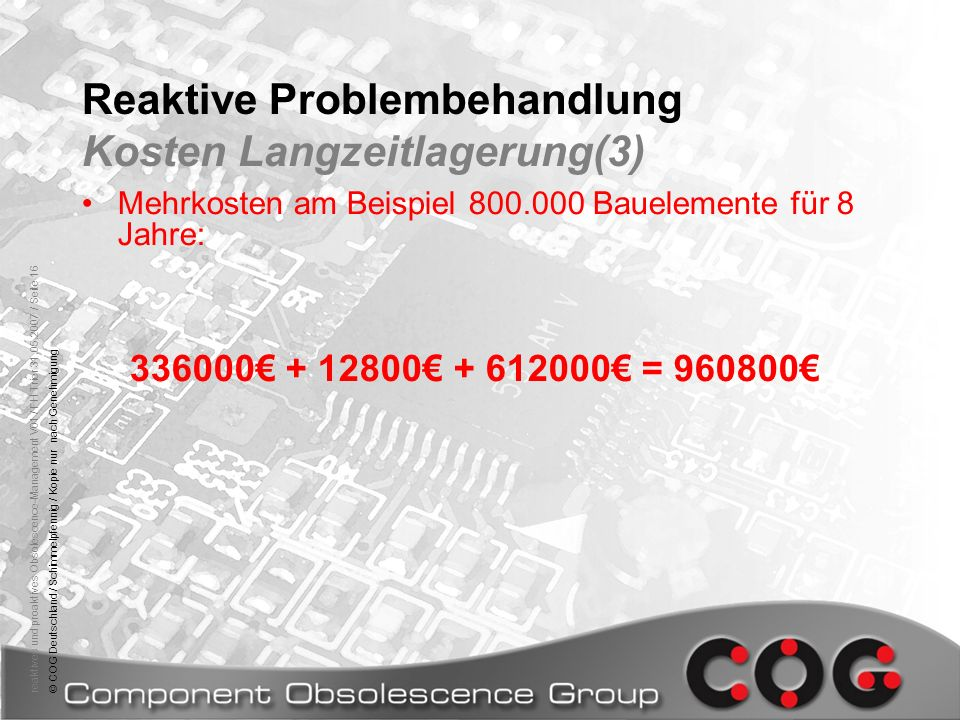 reaktives und proaktives Obsolescence-Management V01 / FH Trier 31.05.2007 / Seite 16© COG Deutschland / Schimmelpfennig / Kopie nur nach Genehmigung