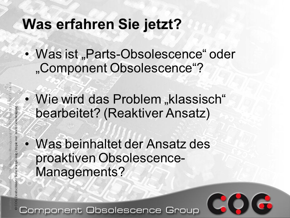 reaktives und proaktives Obsolescence-Management V01 / FH Trier 31.05.2007 / Seite 5© COG Deutschland / Schimmelpfennig / Kopie nur nach Genehmigung Was ist Parts-Obsolescence oder Component Obsolescence?Was ist Parts-Obsolescence oder Component Obsolescence.