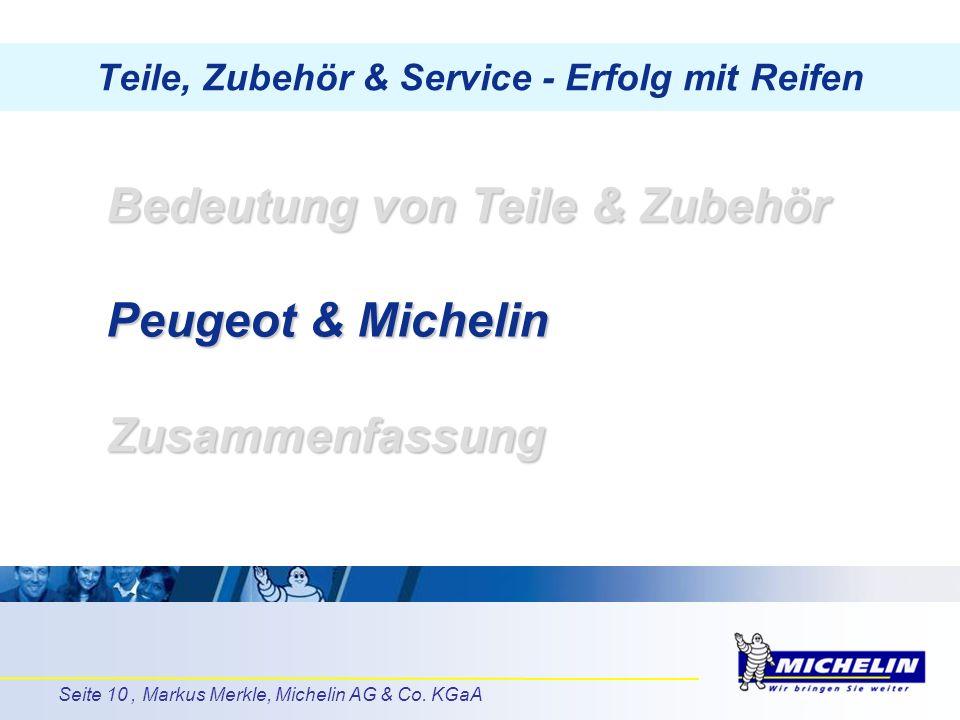 Seite 10, Markus Merkle, Michelin AG & Co. KGaA Teile, Zubehör & Service - Erfolg mit Reifen Bedeutung von Teile & Zubehör Peugeot & Michelin Zusammen
