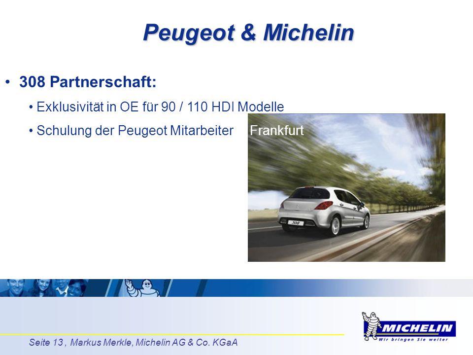 Seite 13, Markus Merkle, Michelin AG & Co. KGaA 308 Partnerschaft: Exklusivität in OE für 90 / 110 HDI Modelle Schulung der Peugeot Mitarbeiter in Fra