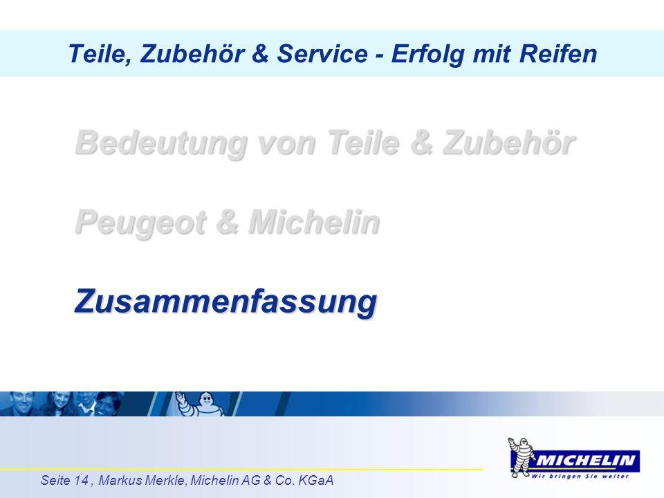 Seite 14, Markus Merkle, Michelin AG & Co. KGaA Teile, Zubehör & Service - Erfolg mit Reifen Bedeutung von Teile & Zubehör Peugeot & Michelin Zusammen