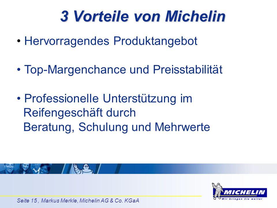 Seite 15, Markus Merkle, Michelin AG & Co. KGaA 3 Vorteile von Michelin Hervorragendes Produktangebot Top-Margenchance und Preisstabilität Professione
