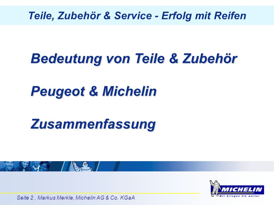 Seite 2, Markus Merkle, Michelin AG & Co. KGaA Bedeutung von Teile & Zubehör Peugeot & Michelin Zusammenfassung Teile, Zubehör & Service - Erfolg mit