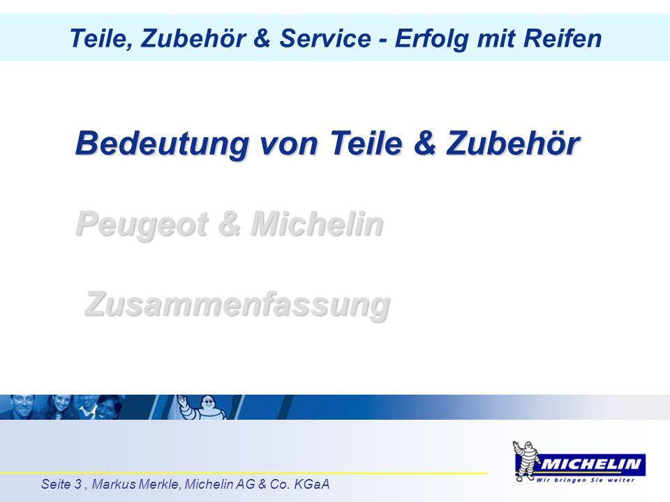 Seite 3, Markus Merkle, Michelin AG & Co. KGaA Bedeutung von Teile & Zubehör Peugeot & Michelin Zusammenfassung Teile, Zubehör & Service - Erfolg mit
