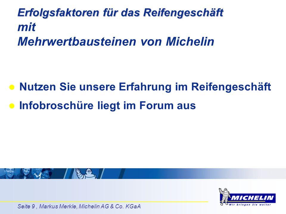 Seite 9, Markus Merkle, Michelin AG & Co. KGaA Erfolgsfaktoren für das Reifengeschäft Erfolgsfaktoren für das Reifengeschäft mit Mehrwertbausteinen vo