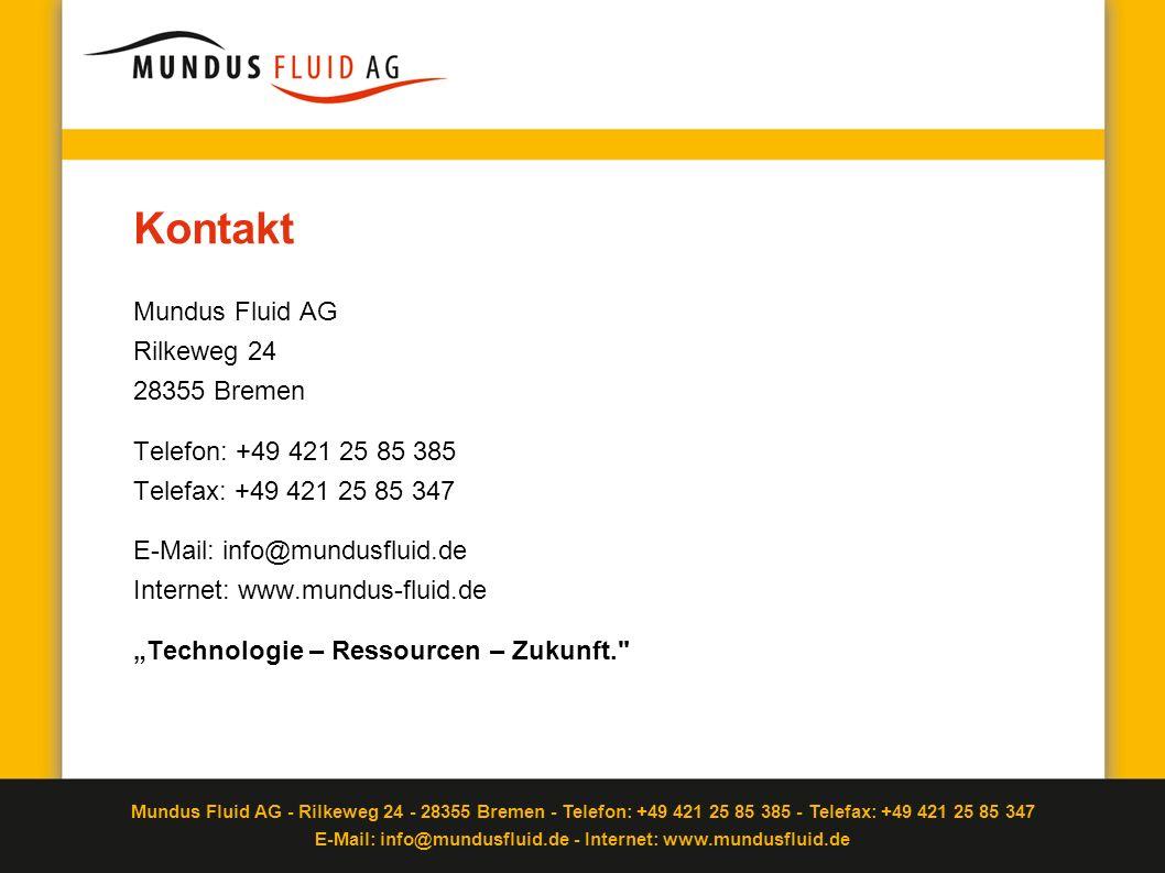 Mundus Fluid AG - Rilkeweg 24 - 28355 Bremen - Telefon: +49 421 25 85 385 - Telefax: +49 421 25 85 347 E-Mail: info@mundusfluid.de - Internet: www.mun