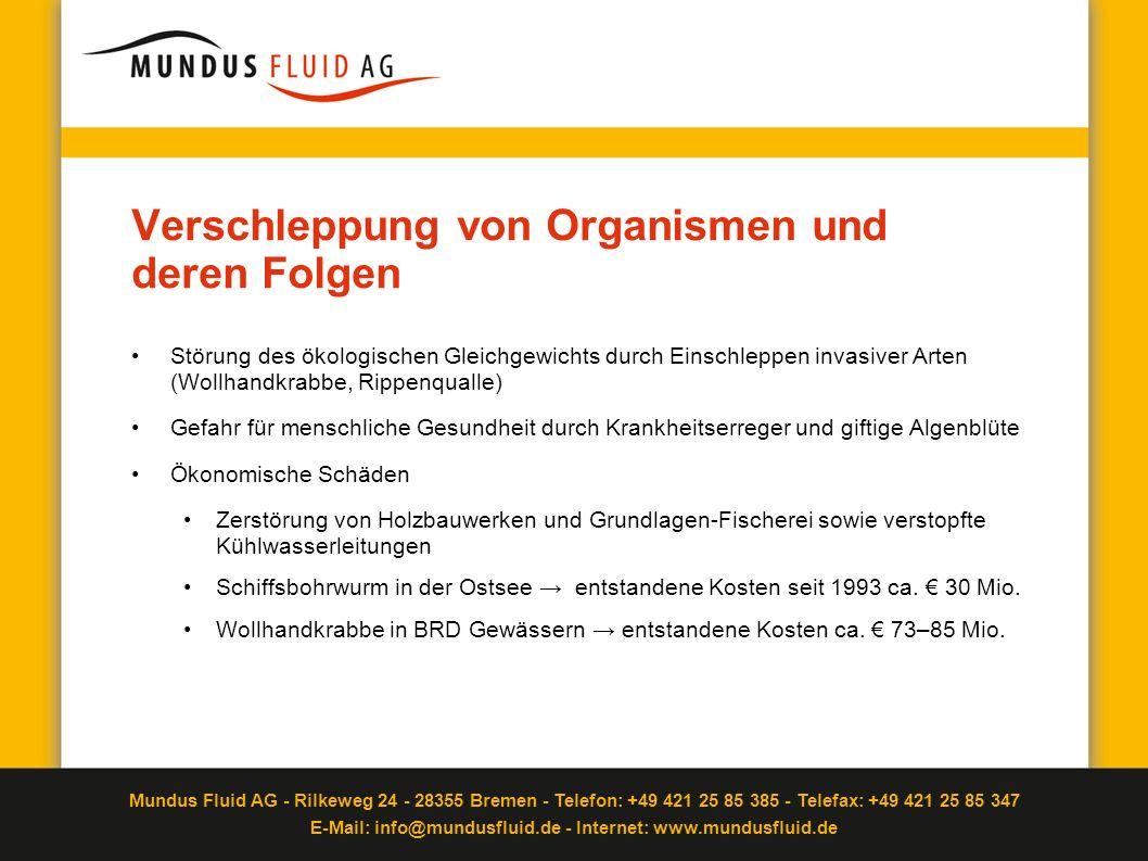 Mundus Fluid AG - Rilkeweg 24 - 28355 Bremen - Telefon: +49 421 25 85 385 - Telefax: +49 421 25 85 347 E-Mail: info@mundusfluid.de - Internet: www.mundusfluid.de Lösungsansatz IMO gründet BW (Ballastwasser)-Übereinkommen in 2004 Einführung BW-Management ab 2010 bzw.