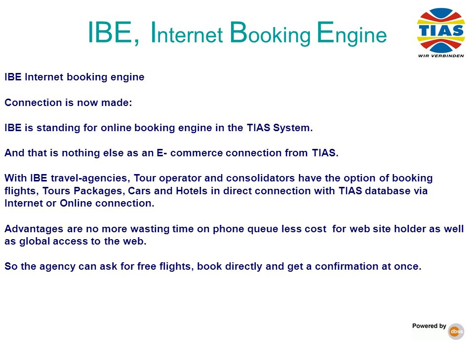 IBE Internet booking engine Connection is now made: IBE is standing for online booking engine in the TIAS System. And that is nothing else as an E- co