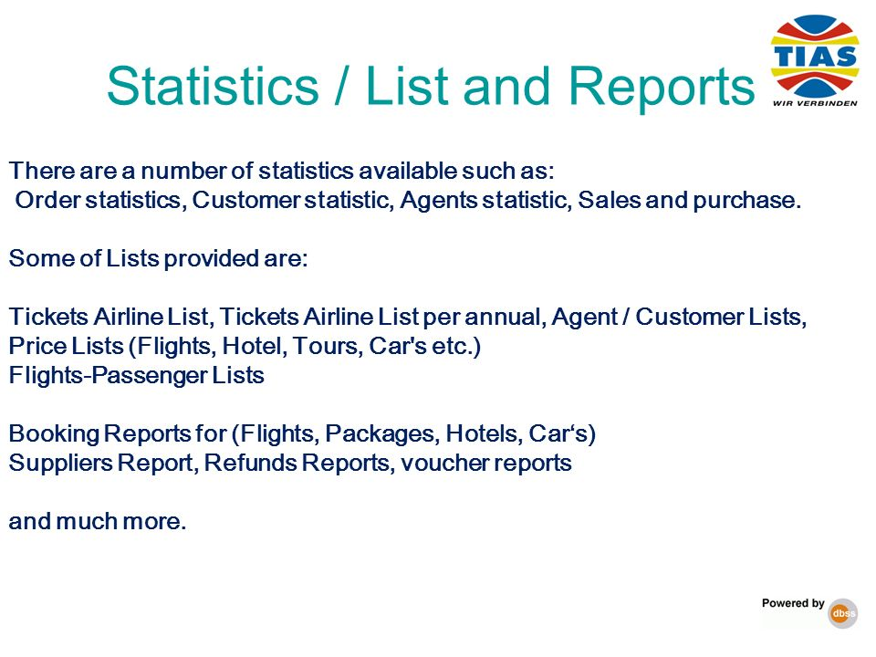 There are a number of statistics available such as: Order statistics, Customer statistic, Agents statistic, Sales and purchase. Some of Lists provided