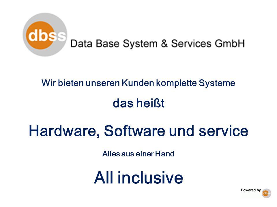 Wir bieten unseren Kunden komplette Systeme das heißt Hardware, Software und service Alles aus einer Hand All inclusive