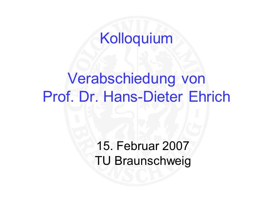 Kolloquium Verabschiedung von Prof. Dr. Hans-Dieter Ehrich 15. Februar 2007 TU Braunschweig