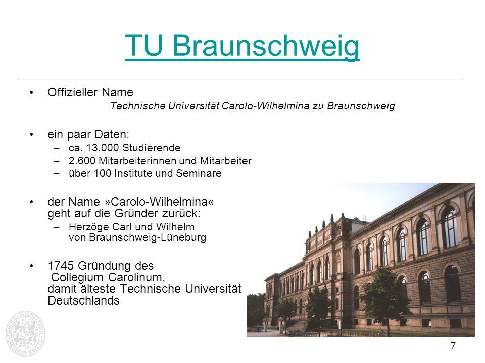 7 TU Braunschweig Offizieller Name Technische Universität Carolo-Wilhelmina zu Braunschweig ein paar Daten: –ca. 13.000 Studierende –2.600 Mitarbeiter