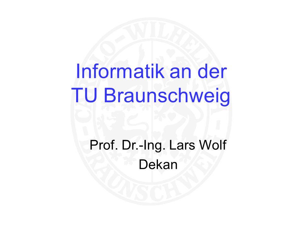 Informatik an der TU Braunschweig Prof. Dr.-Ing. Lars Wolf Dekan