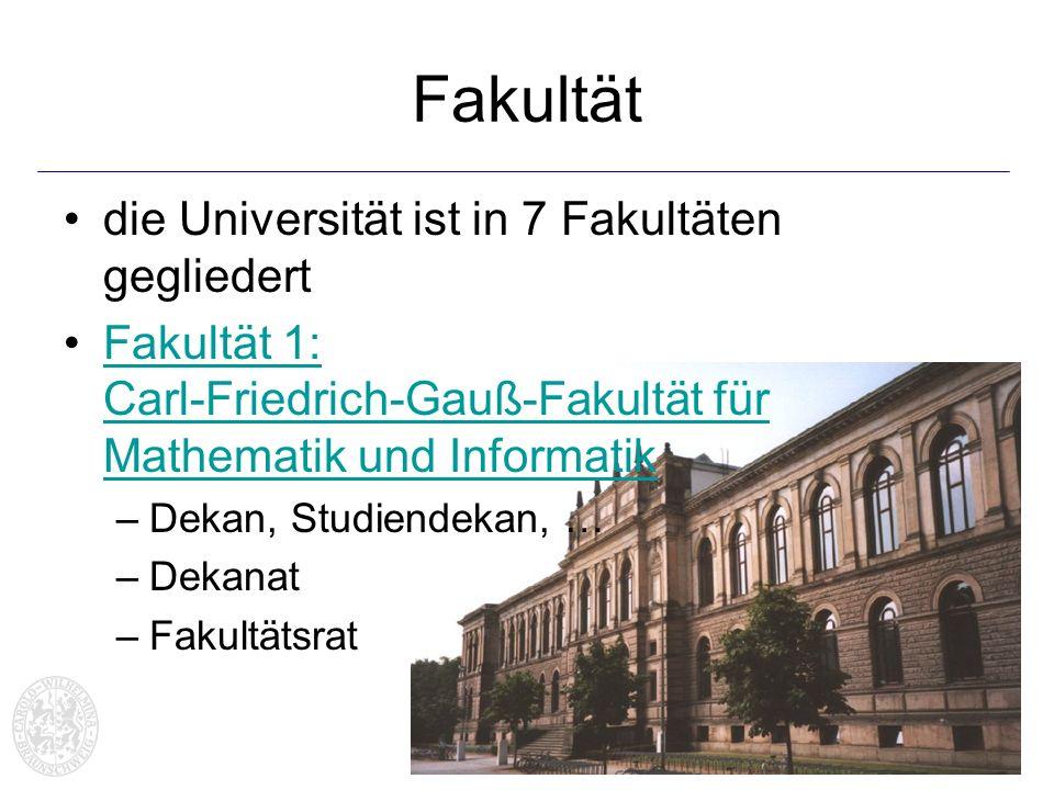 9 Fakultät die Universität ist in 7 Fakultäten gegliedert Fakultät 1: Carl-Friedrich-Gauß-Fakultät für Mathematik und InformatikFakultät 1: Carl-Fried