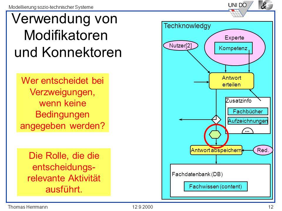 Thomas Herrmann Modellierung sozio-technischer Systeme 12.9.200012 Verwendung von Modifikatoren und Konnektoren Wer entscheidet bei Verzweigungen, wen