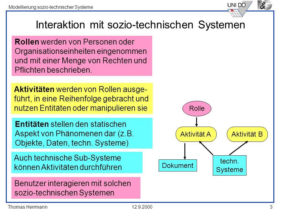 Thomas Herrmann Modellierung sozio-technischer Systeme 12.9.20003 Interaktion mit sozio-technischen Systemen Benutzer interagieren mit solchen sozio-t
