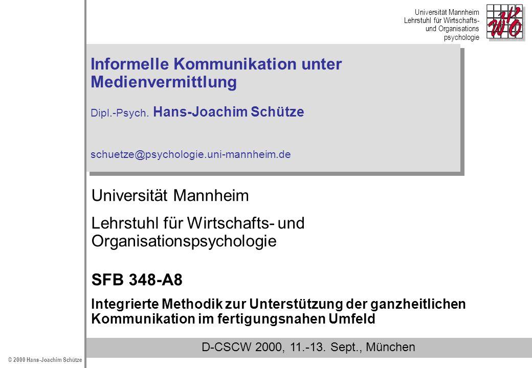 Universität Mannheim Lehrstuhl für Wirtschafts- und Organisations psychologie © 2000 Hans-Joachim Schütze Informelle Kommunikation unter Medienvermitt