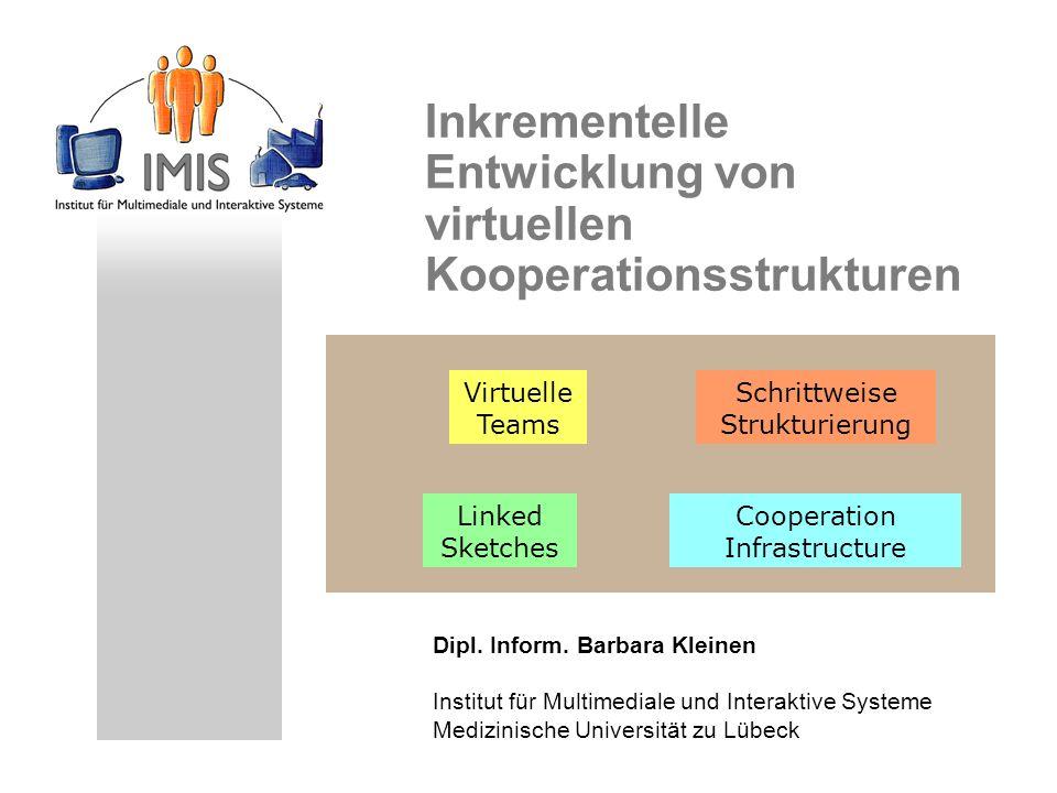 Dipl. Inform. Barbara Kleinen Institut für Multimediale und Interaktive Systeme Medizinische Universität zu Lübeck Inkrementelle Entwicklung von virtu