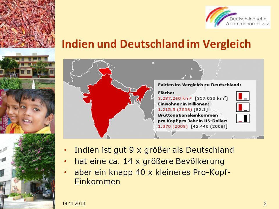 14.11.2013 24 Deutsch-indische Entwicklungszusammenarbeit Transport Wichtiger Schwerpunkt für den Zugang (extrem) Armer und Benachteiligter zu lokalen, nationalen und internationalen Wirtschaftskreisläufen.