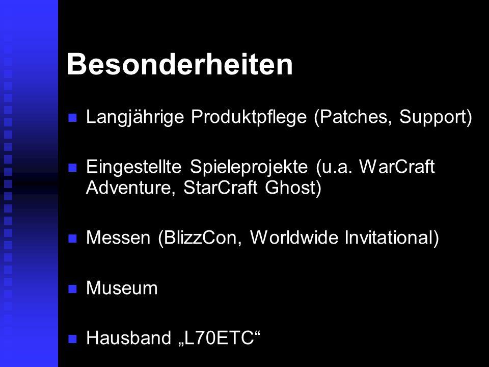 Besonderheiten Langjährige Produktpflege (Patches, Support) Langjährige Produktpflege (Patches, Support) Eingestellte Spieleprojekte (u.a. WarCraft Ad