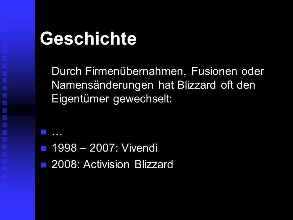 Geschichte Durch Firmenübernahmen, Fusionen oder Namensänderungen hat Blizzard oft den Eigentümer gewechselt: … 1998 – 2007: Vivendi 1998 – 2007: Vive