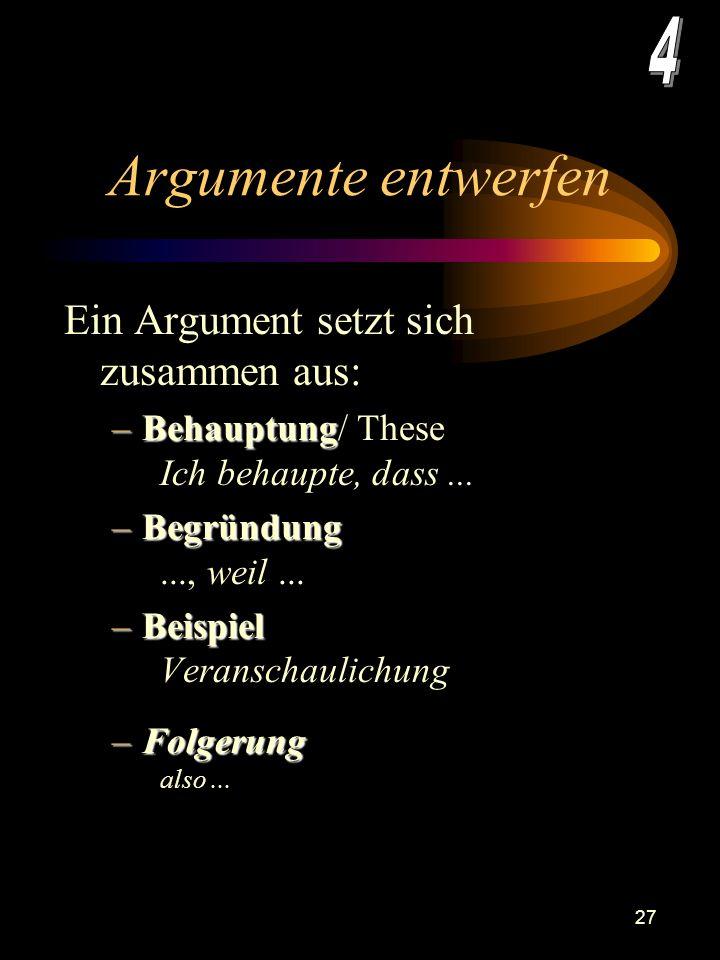 26 Argument Ein Argument gilt solange als gut, bis wir es argumentativ widerlegt haben. Ein Angeklagter gilt solange als unschuldig, bis seine Schuld