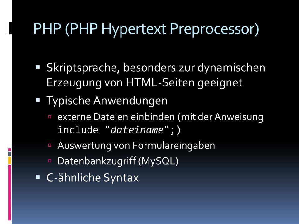 PHP (PHP Hypertext Preprocessor) Skriptsprache, besonders zur dynamischen Erzeugung von HTML-Seiten geeignet Typische Anwendungen externe Dateien einb