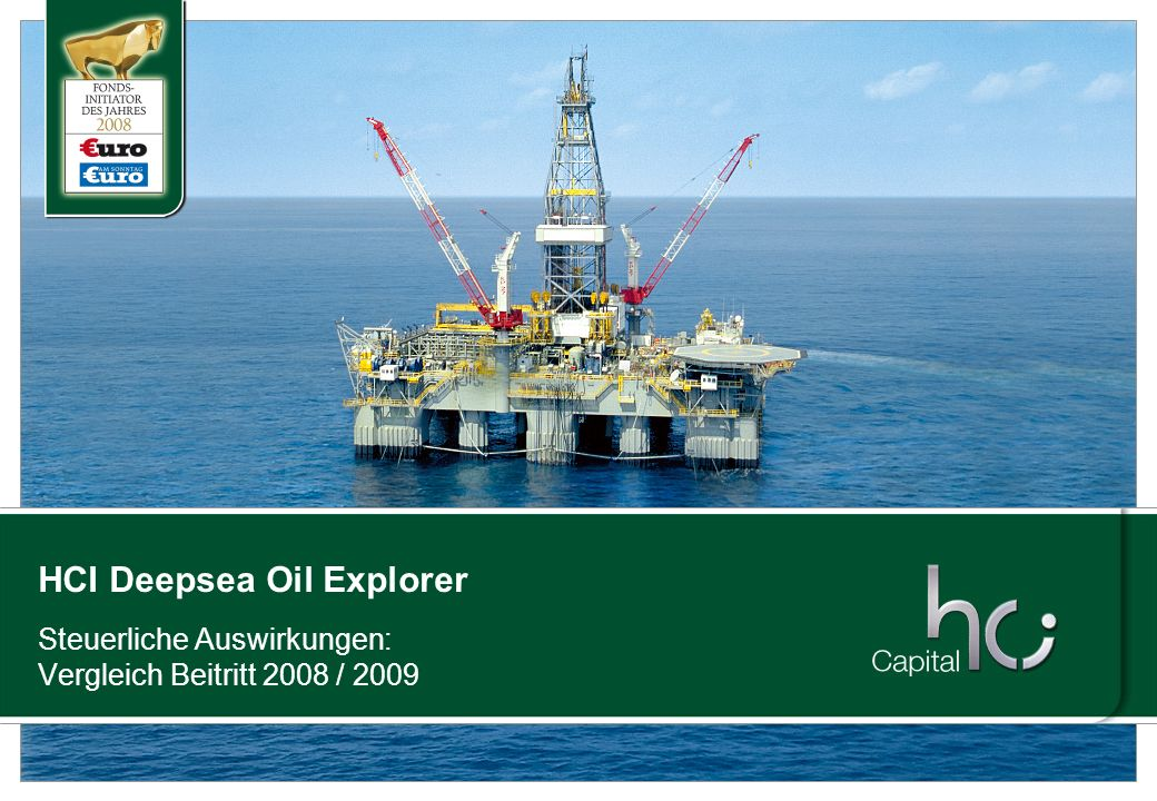2 Steuerliche Veränderungen ab 01.01.2009 Vollständige Steuerfreiheit des Veräußerungserlöses beim HCI Deepsea Oil Explorer entfällt bei Beitritten ab dem 01.01.2009 Pauschale Besteuerung von Kapitalerträgen mit 25 % (+SolZ) Mit Wirkung zum 01.