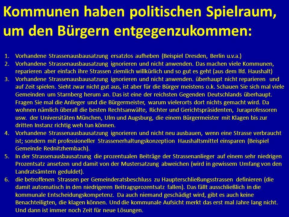 Kommunen haben politischen Spielraum, um den Bürgern entgegenzukommen: 1.Vorhandene Strassenausbausatzung ersatzlos aufheben (Beispiel Dresden, Berlin