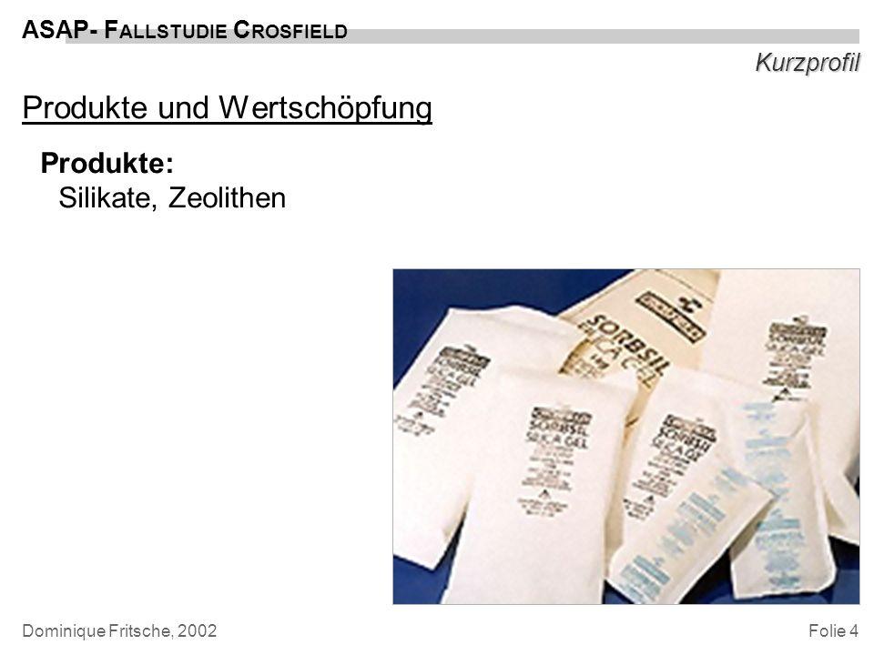 Folie 4 ASAP- F ALLSTUDIE C ROSFIELD Dominique Fritsche, 2002 Kurzprofil Produkte und Wertschöpfung Produkte: Silikate, Zeolithen Me-too-Gattungsware