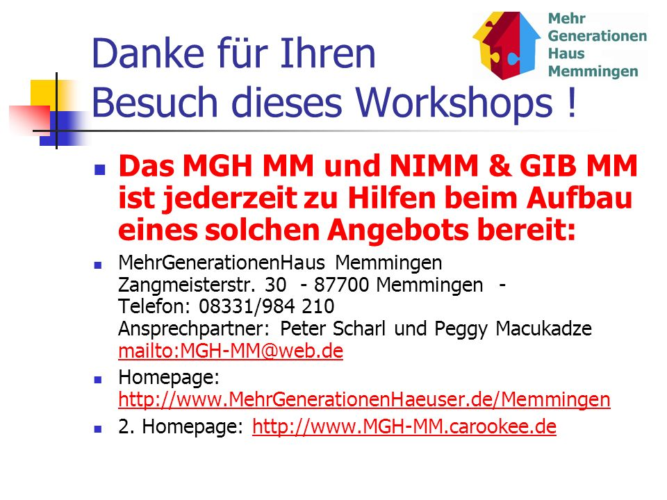 Danke für Ihren Besuch dieses Workshops ! Das MGH MM und NIMM & GIB MM ist jederzeit zu Hilfen beim Aufbau eines solchen Angebots bereit: MehrGenerati