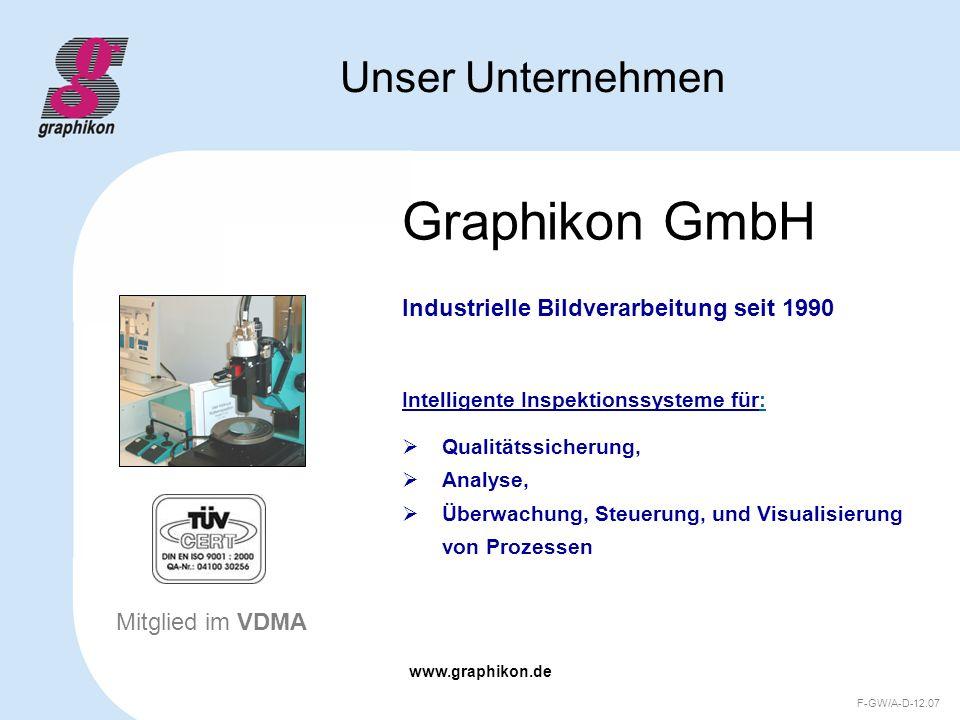 www.graphikon.de F-GW/A-D-12.07 Graphikon GmbH Industrielle Bildverarbeitung seit 1990 Intelligente Inspektionssysteme für: Qualitätssicherung, Analys