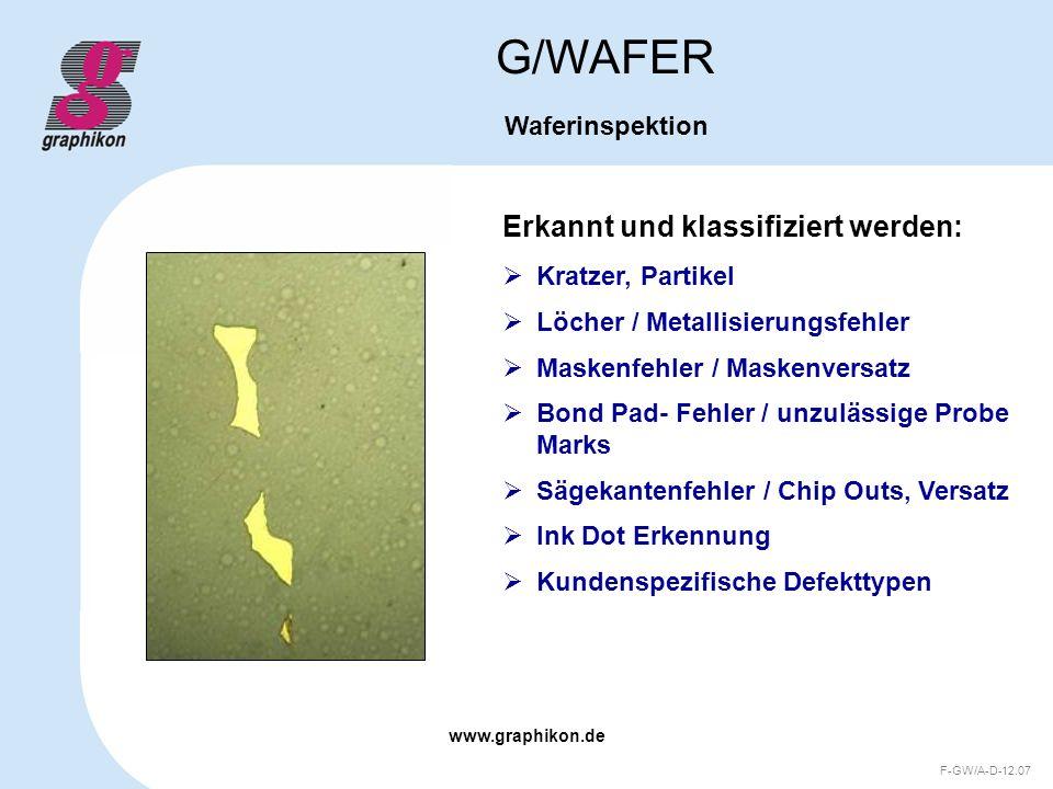www.graphikon.de F-GW/A-D-12.07 Erkannt und klassifiziert werden: G/WAFER Waferinspektion Kratzer, Partikel Löcher / Metallisierungsfehler Maskenfehle