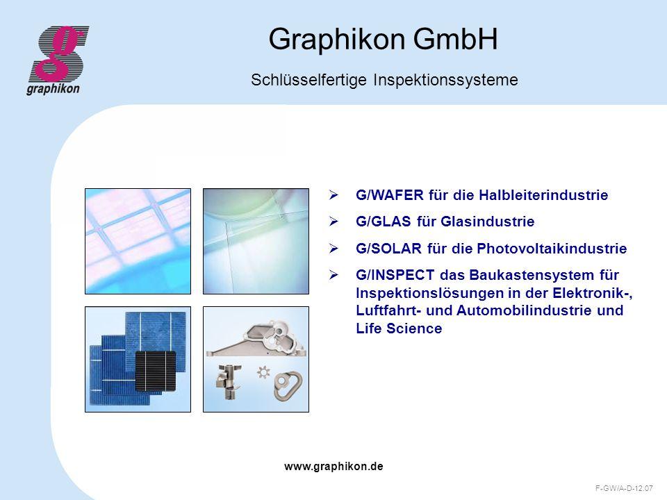 www.graphikon.de F-GW/A-D-12.07 Graphikon GmbH Schlüsselfertige Inspektionssysteme G/WAFER für die Halbleiterindustrie G/GLAS für Glasindustrie G/SOLA