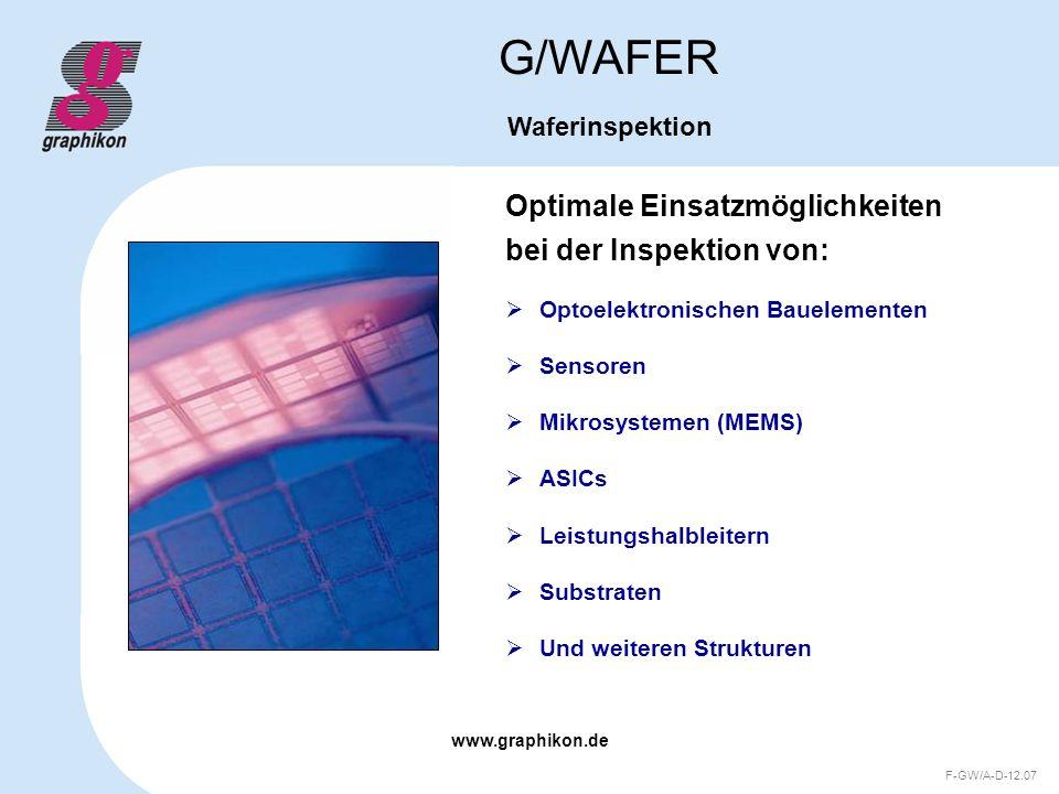 www.graphikon.de F-GW/A-D-12.07 Einsatzmöglichkeiten nach unterschiedlichen Prozessschritten: G/WAFER Waferinspektion Inspektion von Substraten Prozessnahe Überprüfung Endkontrolle im Verbund Endkontrolle gesägt