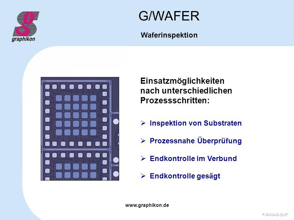 www.graphikon.de F-GW/A-D-12.07 Einsatzmöglichkeiten nach unterschiedlichen Prozessschritten: G/WAFER Waferinspektion Inspektion von Substraten Prozes