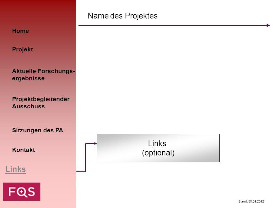 Stand: 30.01.2012 Home Kontakt Aktuelle Forschungs- ergebnisse Sitzungen des PA Projekt Links Name des Projektes Links (optional) Projektbegleitender