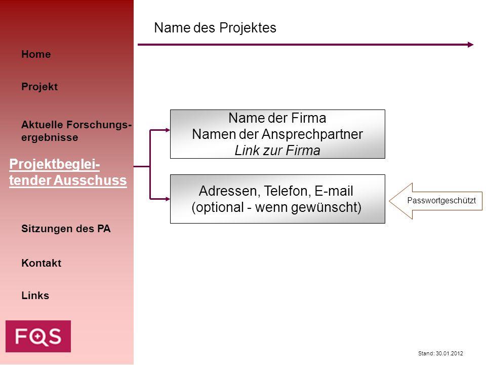 Stand: 30.01.2012 Home Kontakt Aktuelle Forschungs- ergebnisse Projektbeglei- tender Ausschuss Sitzungen des PA Projekt Links Name des Projektes Name