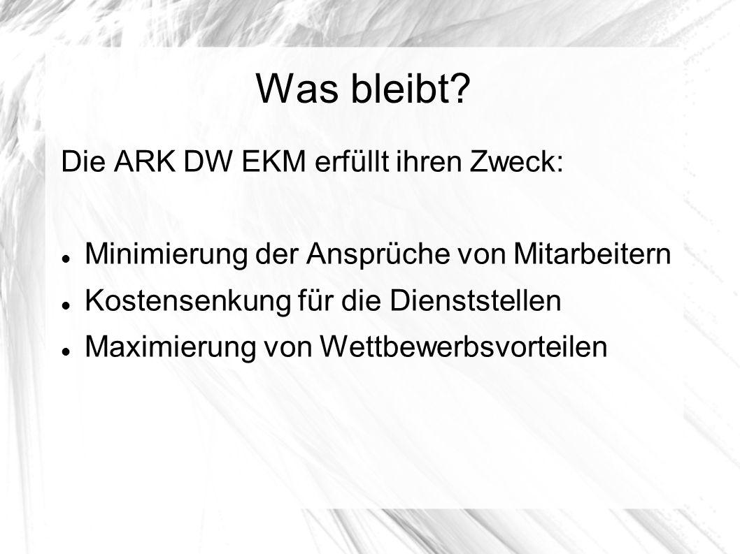 Die ARK DW EKM erfüllt ihren Zweck: Minimierung der Ansprüche von Mitarbeitern Kostensenkung für die Dienststellen Maximierung von Wettbewerbsvorteile