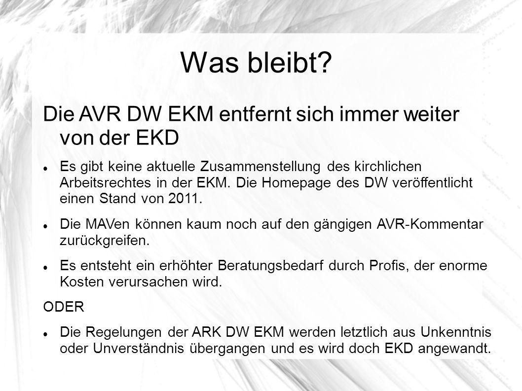 Was bleibt? Die AVR DW EKM entfernt sich immer weiter von der EKD Es gibt keine aktuelle Zusammenstellung des kirchlichen Arbeitsrechtes in der EKM. D