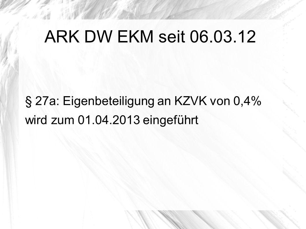 ARK DW EKM seit 06.03.12 § 27a: Eigenbeteiligung an KZVK von 0,4% wird zum 01.04.2013 eingeführt