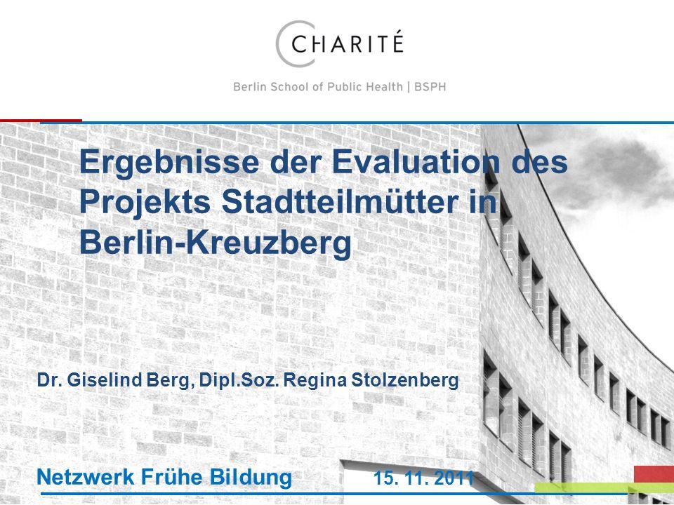 Ergebnisse der Evaluation des Projekts Stadtteilmütter in Berlin-Kreuzberg Dr. Giselind Berg, Dipl.Soz. Regina Stolzenberg Netzwerk Frühe Bildung 15.