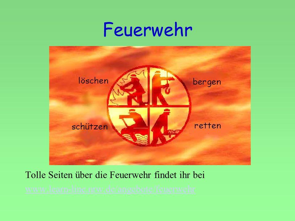 Feuerwehr Tolle Seiten über die Feuerwehr findet ihr bei www.learn-line.nrw.de/angebote/feuerwehr